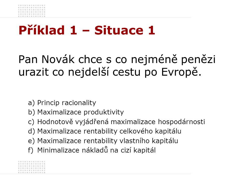 Příklad 1 – Situace 1 Pan Novák chce s co nejméně penězi urazit co nejdelší cestu po Evropě. Princip racionality.