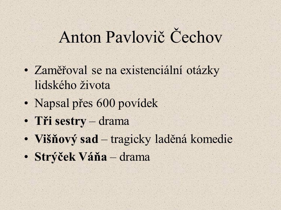Anton Pavlovič Čechov Zaměřoval se na existenciální otázky lidského života. Napsal přes 600 povídek.