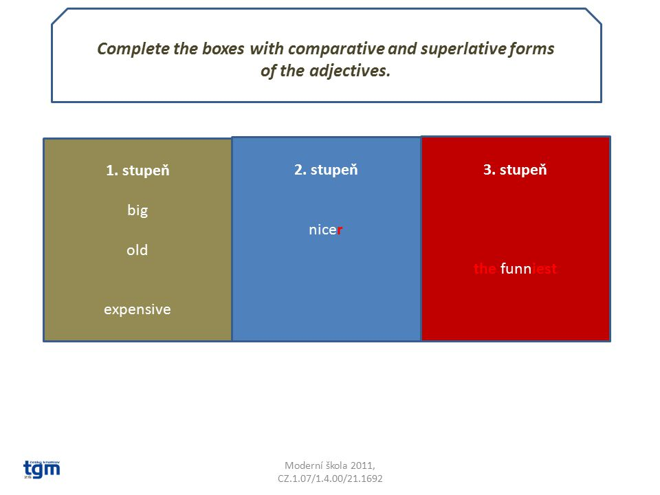 Complete the boxes with comparative and superlative forms of the adjectives.