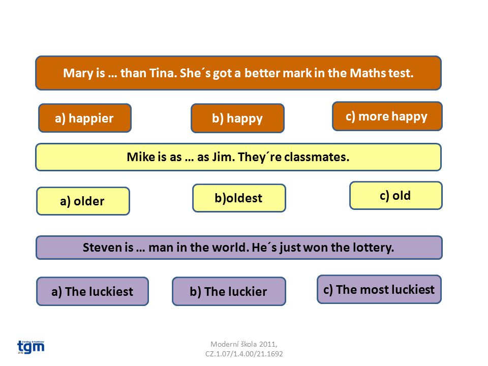 Mary is … than Tina. She´s got a better mark in the Maths test.