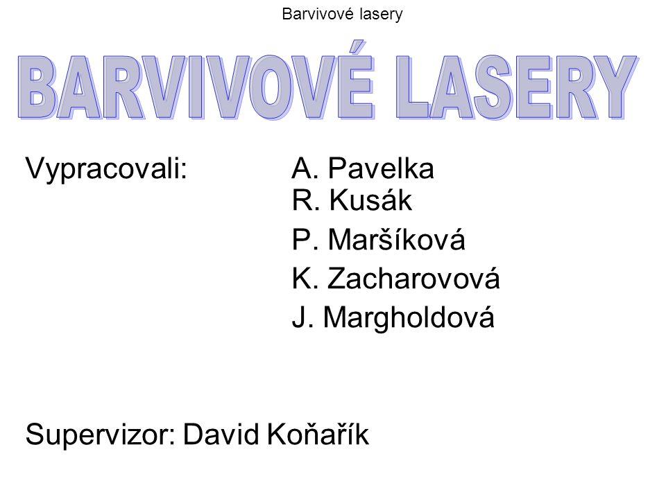 BARVIVOVÉ LASERY Vypracovali: A. Pavelka R. Kusák P. Maršíková