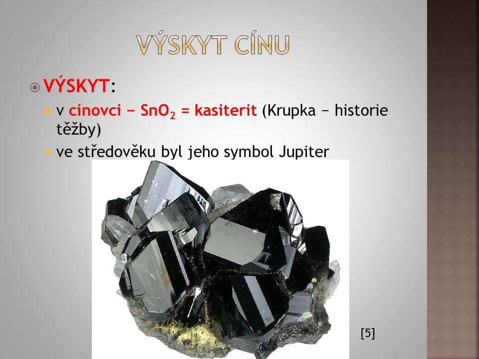 Výskyt cínu VÝSKYT: v cínovci − SnO2 = kasiterit (Krupka − historie těžby) ve středověku byl jeho symbol Jupiter.