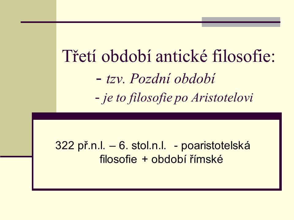 322 př.n.l. – 6. stol.n.l. - poaristotelská filosofie + období římské