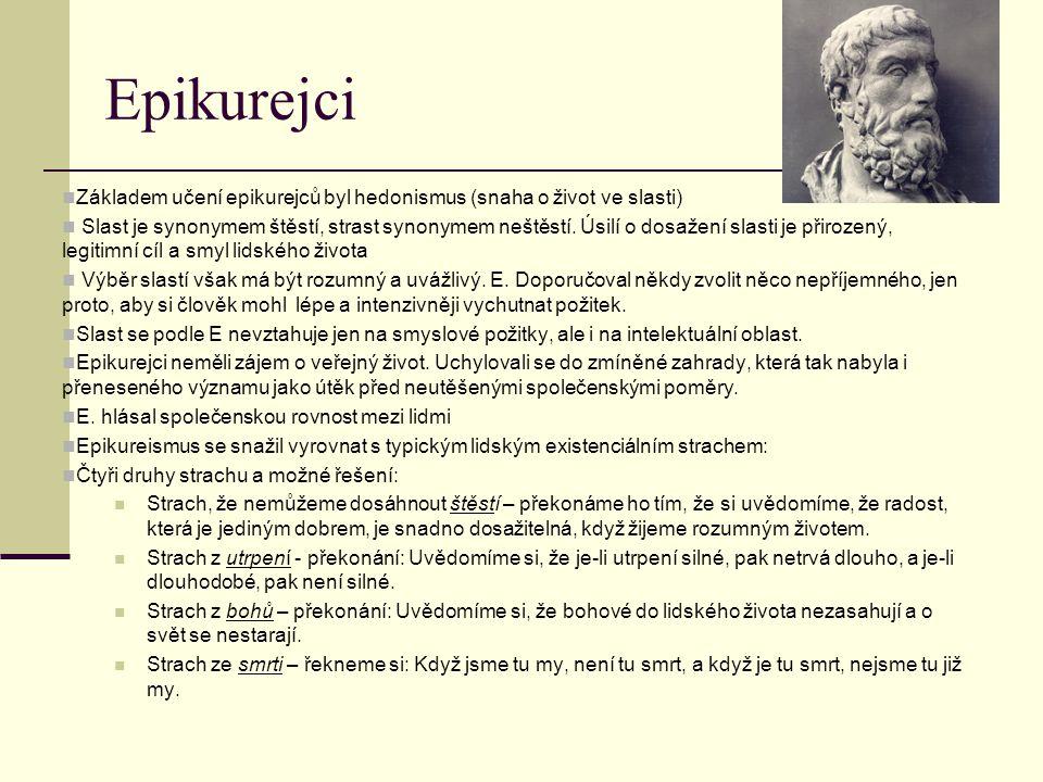 Epikurejci Základem učení epikurejců byl hedonismus (snaha o život ve slasti)