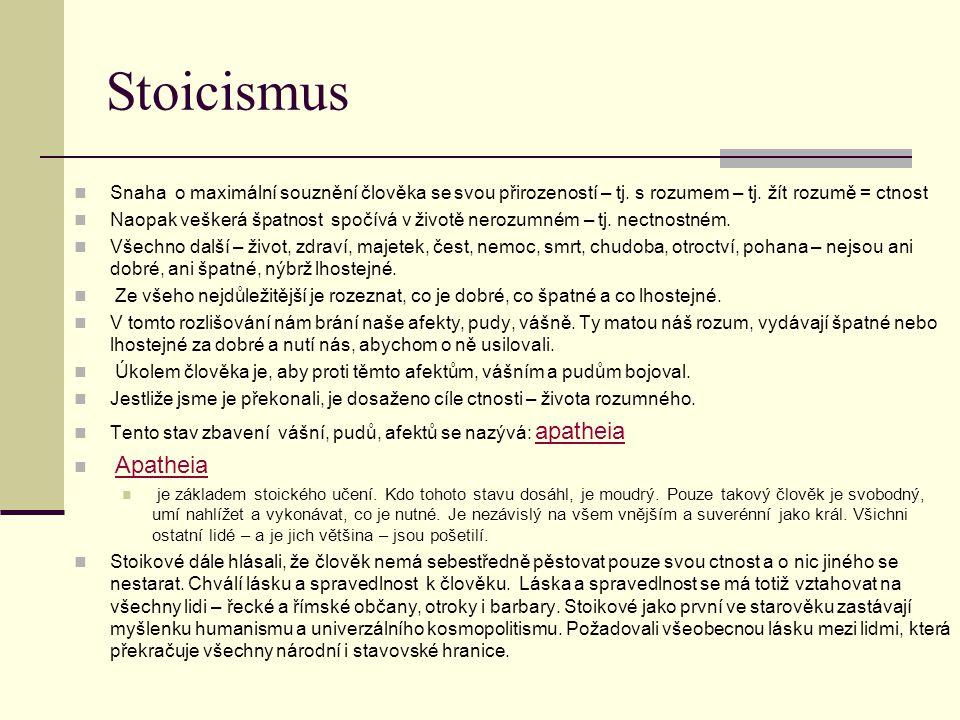 Stoicismus Snaha o maximální souznění člověka se svou přirozeností – tj. s rozumem – tj. žít rozumě = ctnost.