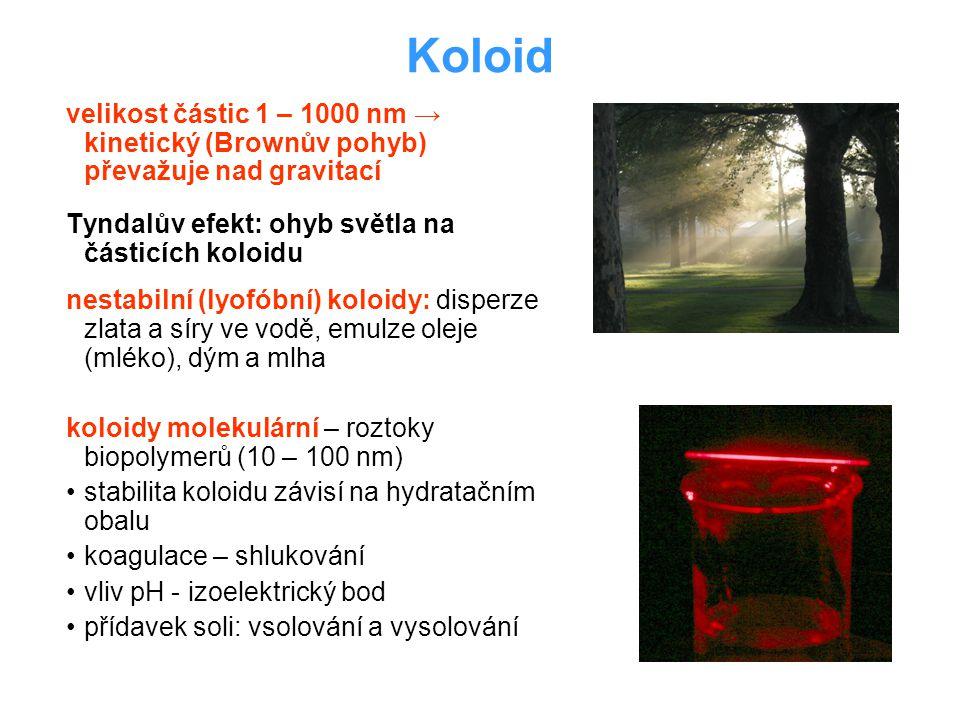 Koloid velikost částic 1 – 1000 nm → kinetický (Brownův pohyb) převažuje nad gravitací. Tyndalův efekt: ohyb světla na částicích koloidu.