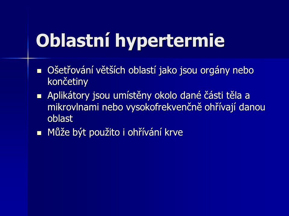 Oblastní hypertermie Ošetřování větších oblastí jako jsou orgány nebo končetiny.