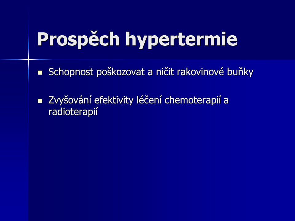Prospěch hypertermie Schopnost poškozovat a ničit rakovinové buňky
