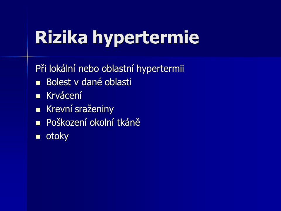 Rizika hypertermie Při lokální nebo oblastní hypertermii