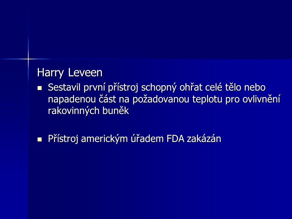 Harry Leveen Sestavil první přístroj schopný ohřat celé tělo nebo napadenou část na požadovanou teplotu pro ovlivnění rakovinných buněk.
