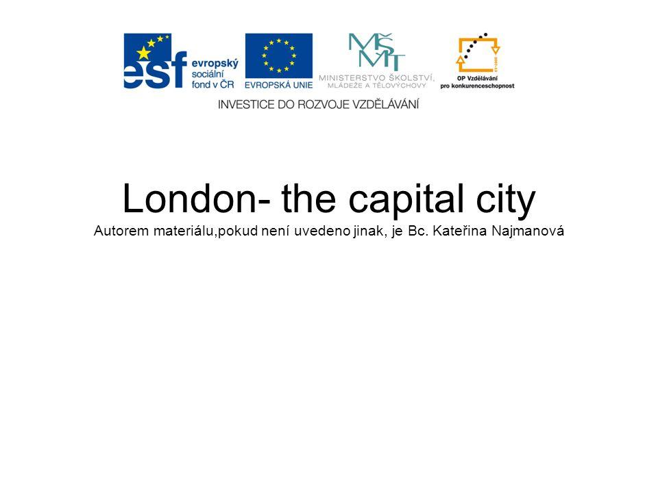 London- the capital city Autorem materiálu,pokud není uvedeno jinak, je Bc. Kateřina Najmanová