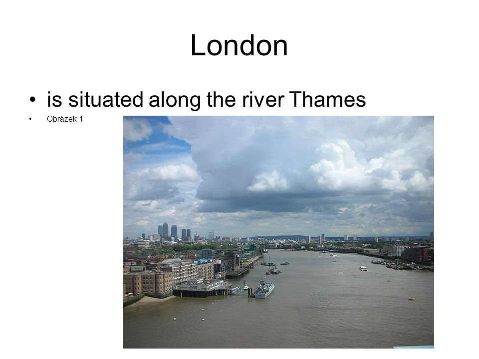 London is situated along the river Thames Obrázek 1