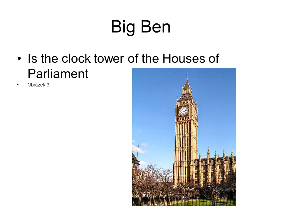 Big Ben Is the clock tower of the Houses of Parliament Obrázek 3