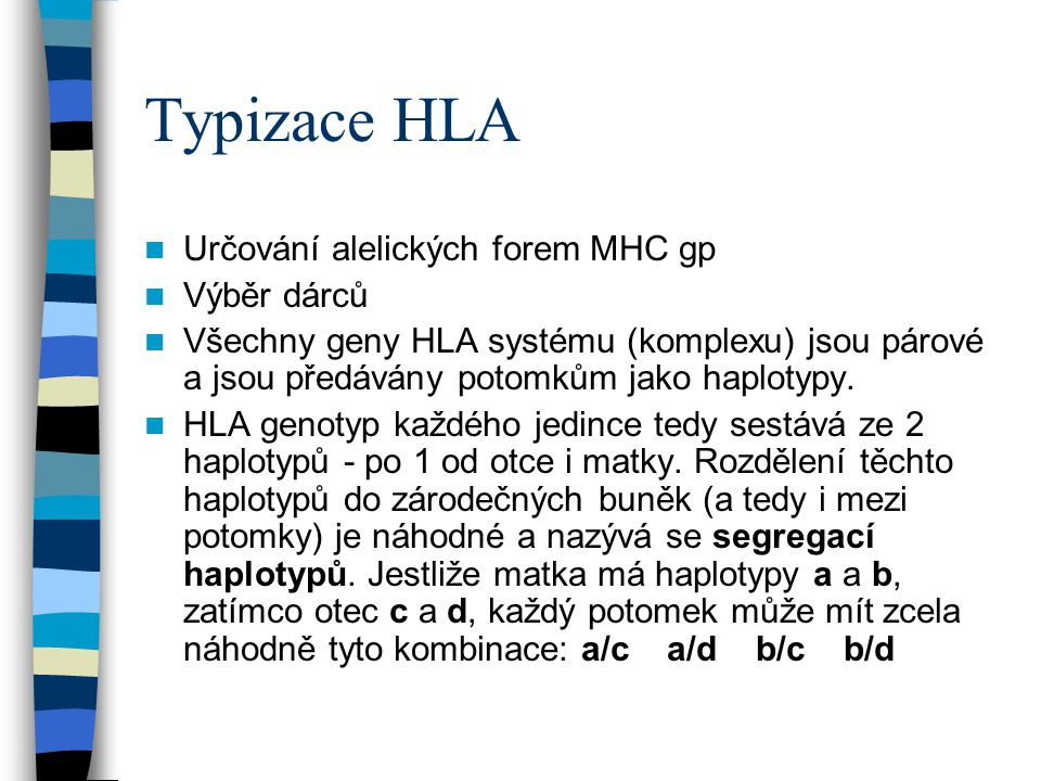 Typizace HLA Určování alelických forem MHC gp Výběr dárců