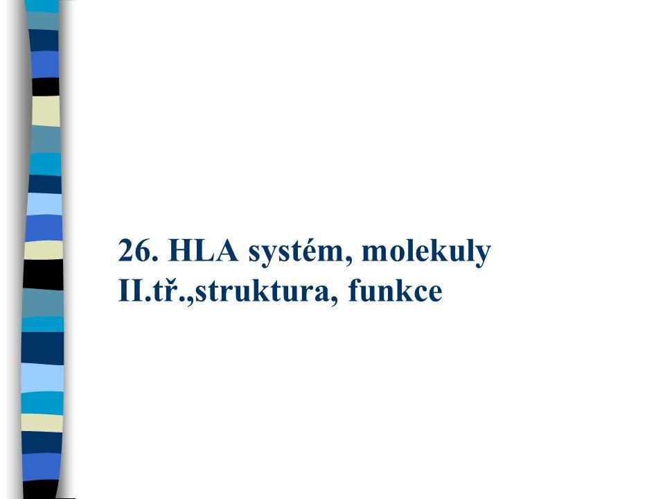 26. HLA systém, molekuly II.tř.,struktura, funkce