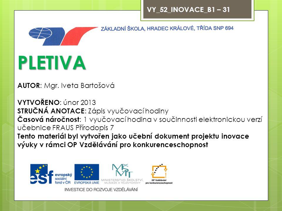 PLETIVA VY_52_INOVACE_B1 – 31 AUTOR: Mgr. Iveta Bartošová
