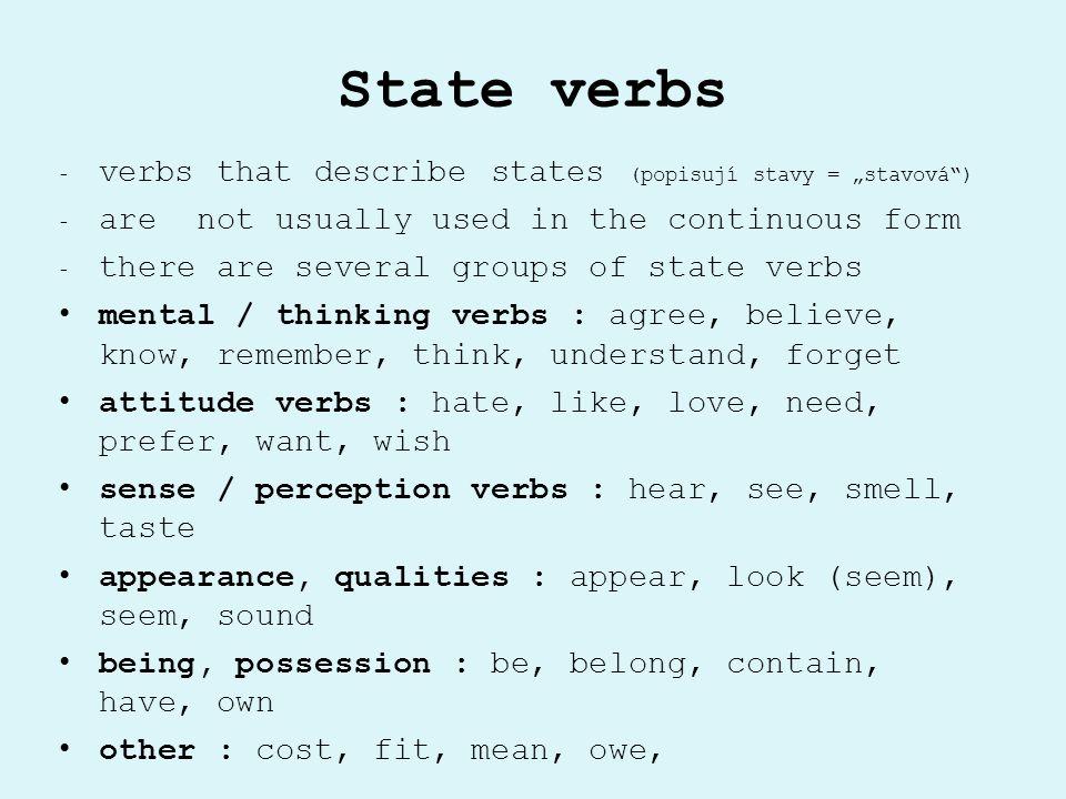 "State verbs verbs that describe states (popisují stavy = ""stavová )"