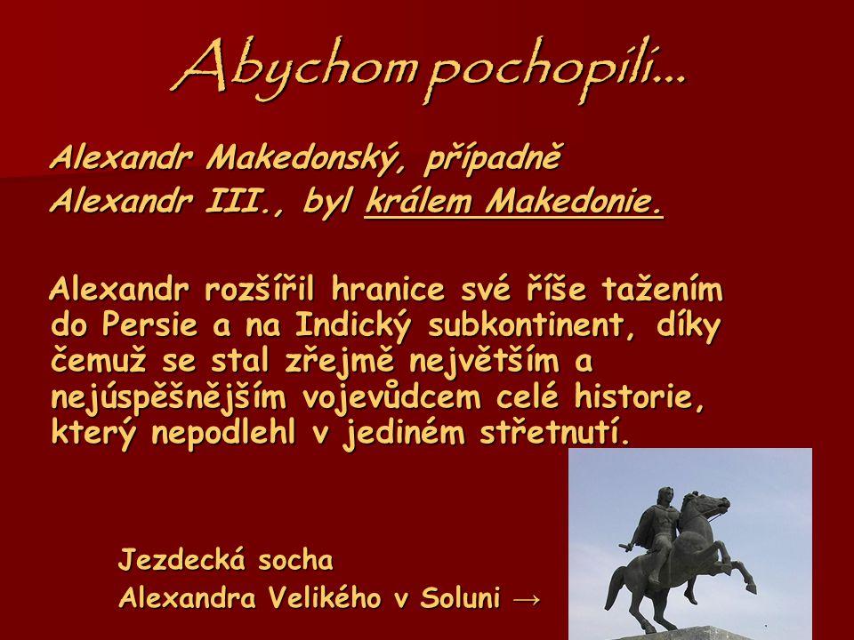 Abychom pochopili… Alexandr Makedonský, případně