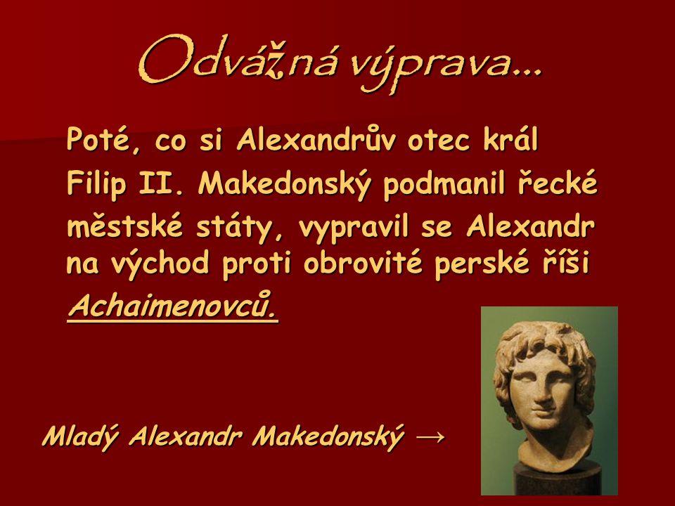 Odvážná výprava… Poté, co si Alexandrův otec král