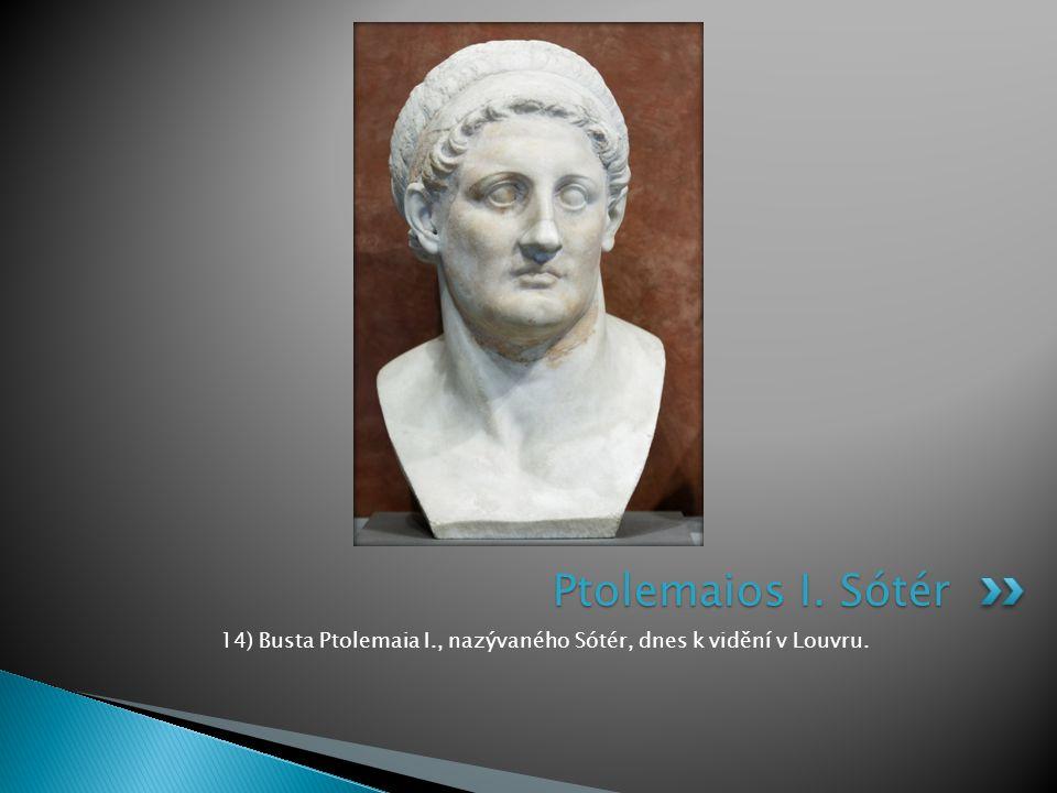 14) Busta Ptolemaia I., nazývaného Sótér, dnes k vidění v Louvru.