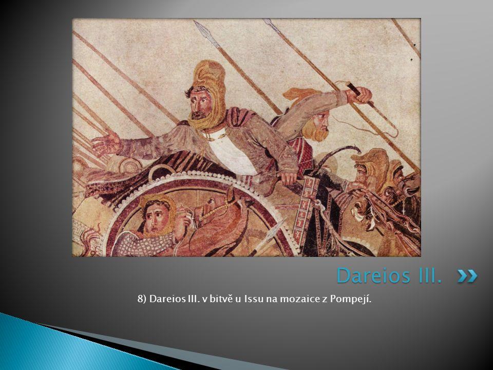 8) Dareios III. v bitvě u Issu na mozaice z Pompejí.