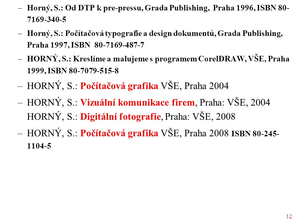 HORNÝ, S.: Počítačová grafika VŠE, Praha 2004