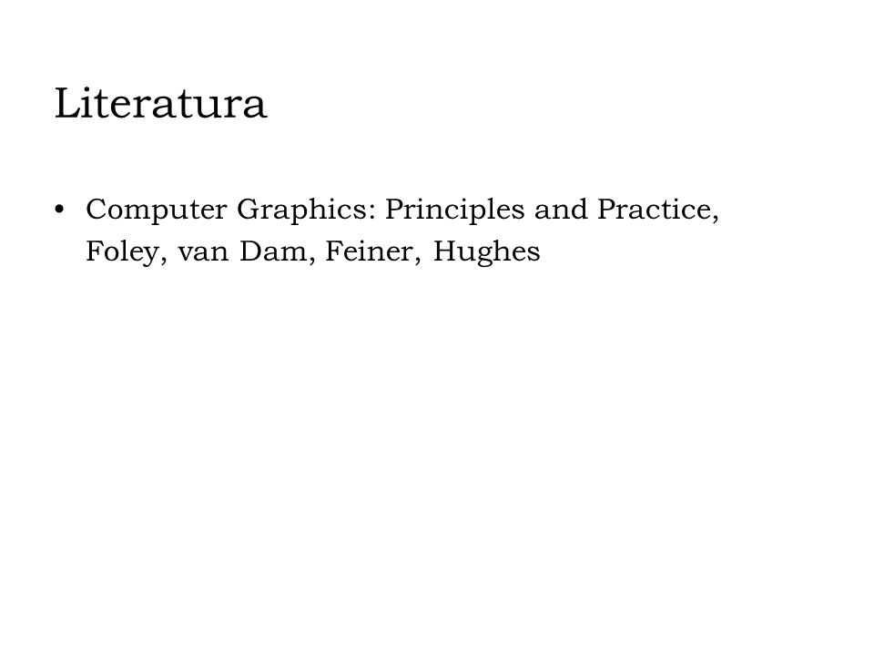 Literatura Computer Graphics: Principles and Practice,