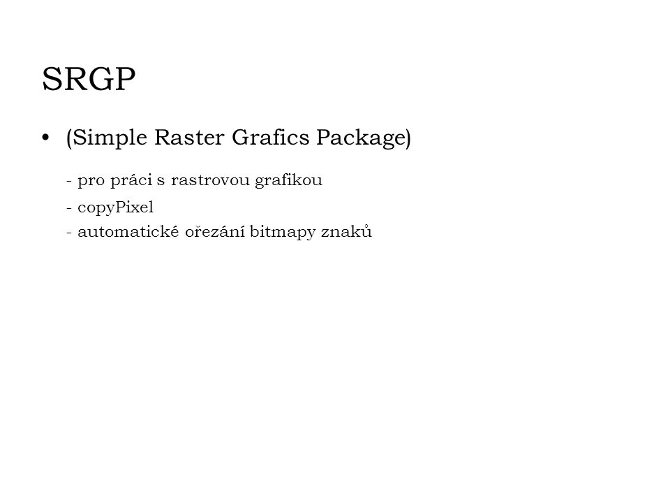 SRGP - pro práci s rastrovou grafikou (Simple Raster Grafics Package)