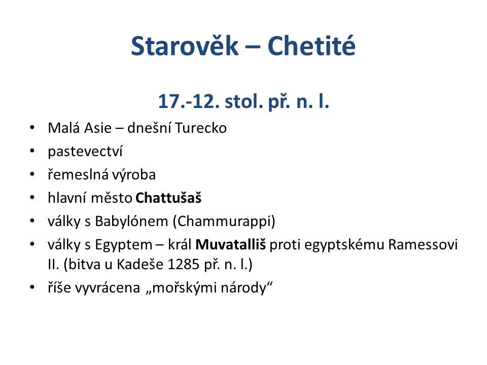 Starověk – Chetité 17.-12. stol. př. n. l. Malá Asie – dnešní Turecko