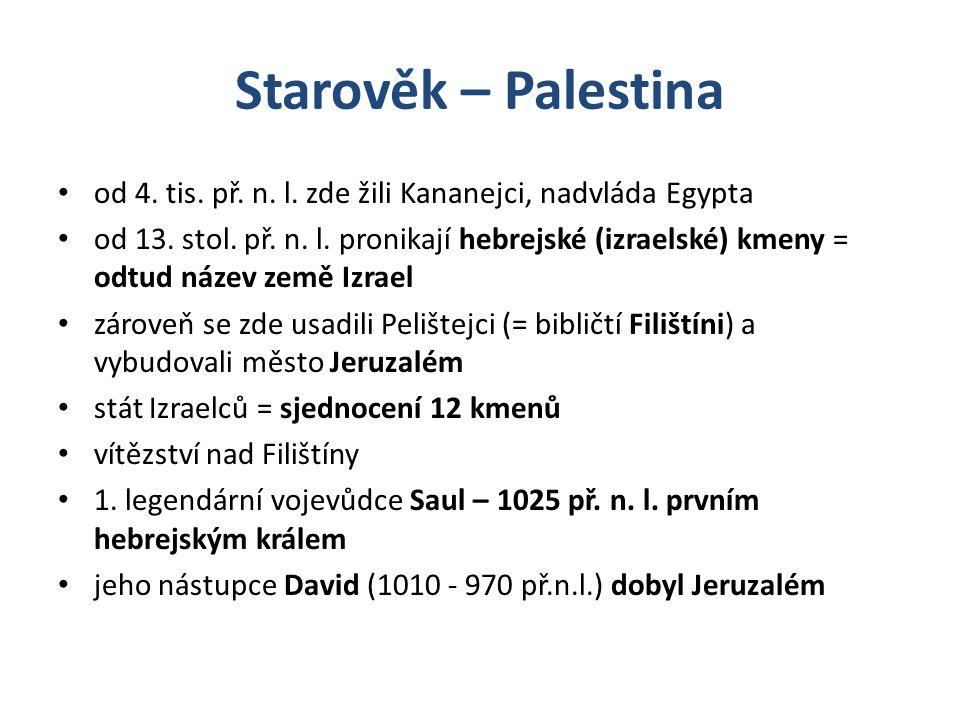 Starověk – Palestina od 4. tis. př. n. l. zde žili Kananejci, nadvláda Egypta.