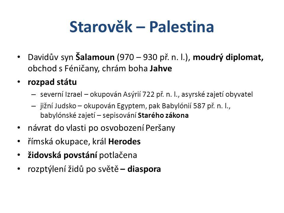 Starověk – Palestina Davidův syn Šalamoun (970 – 930 př. n. l.), moudrý diplomat, obchod s Féničany, chrám boha Jahve.