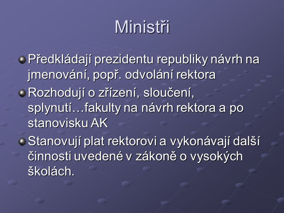 Ministři Předkládají prezidentu republiky návrh na jmenování, popř. odvolání rektora.