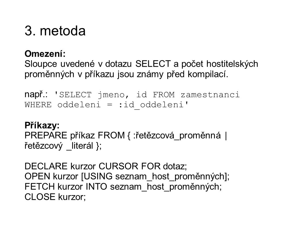 3. metoda Omezení: Sloupce uvedené v dotazu SELECT a počet hostitelských proměnných v příkazu jsou známy před kompilací.