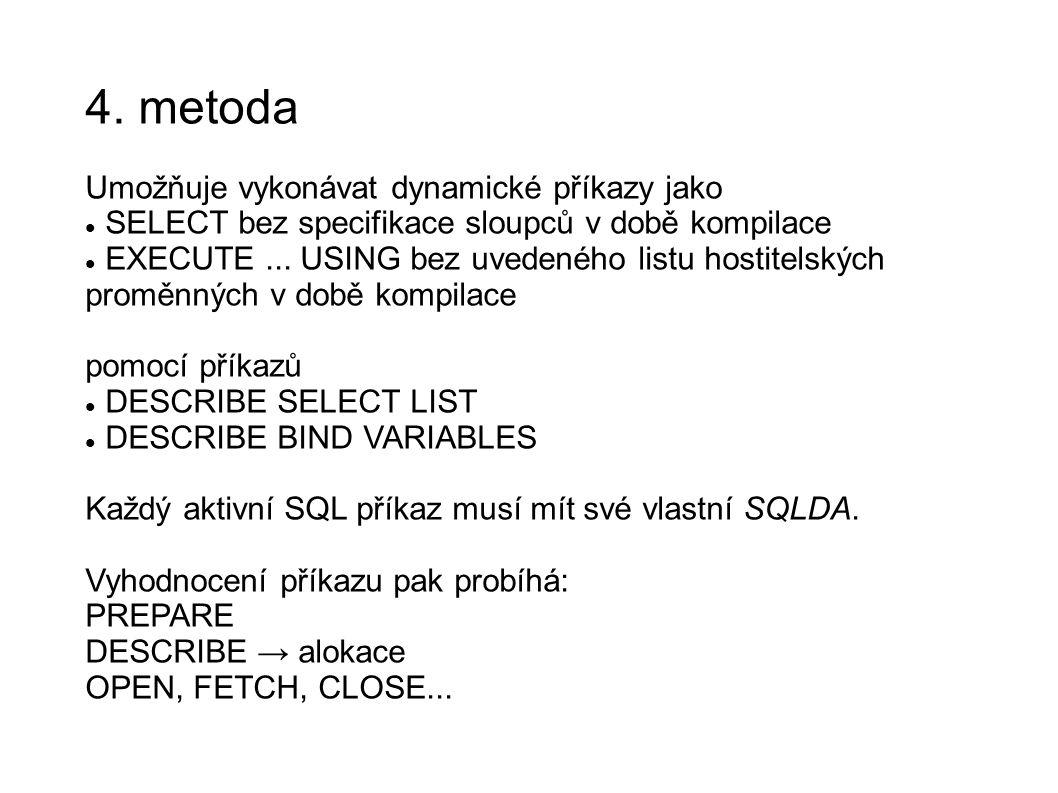 4. metoda Umožňuje vykonávat dynamické příkazy jako