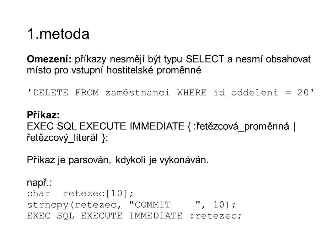 1.metoda Omezení: příkazy nesmějí být typu SELECT a nesmí obsahovat místo pro vstupní hostitelské proměnné.