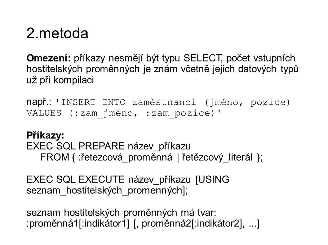 2.metoda Omezení: příkazy nesmějí být typu SELECT, počet vstupních hostitelských proměnných je znám včetně jejich datových typů už při kompilaci.