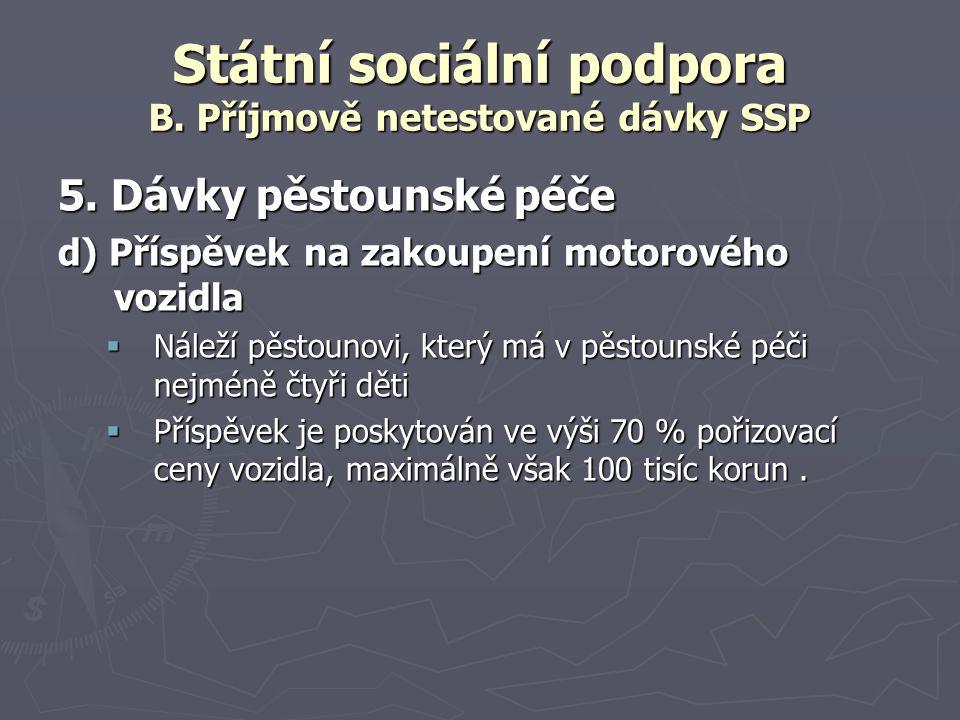 Státní sociální podpora B. Příjmově netestované dávky SSP