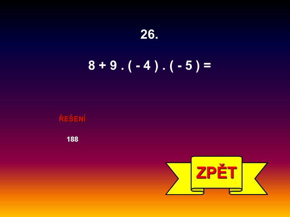 26. 8 + 9 . ( - 4 ) . ( - 5 ) = ŘEŠENÍ 188 ZPĚT