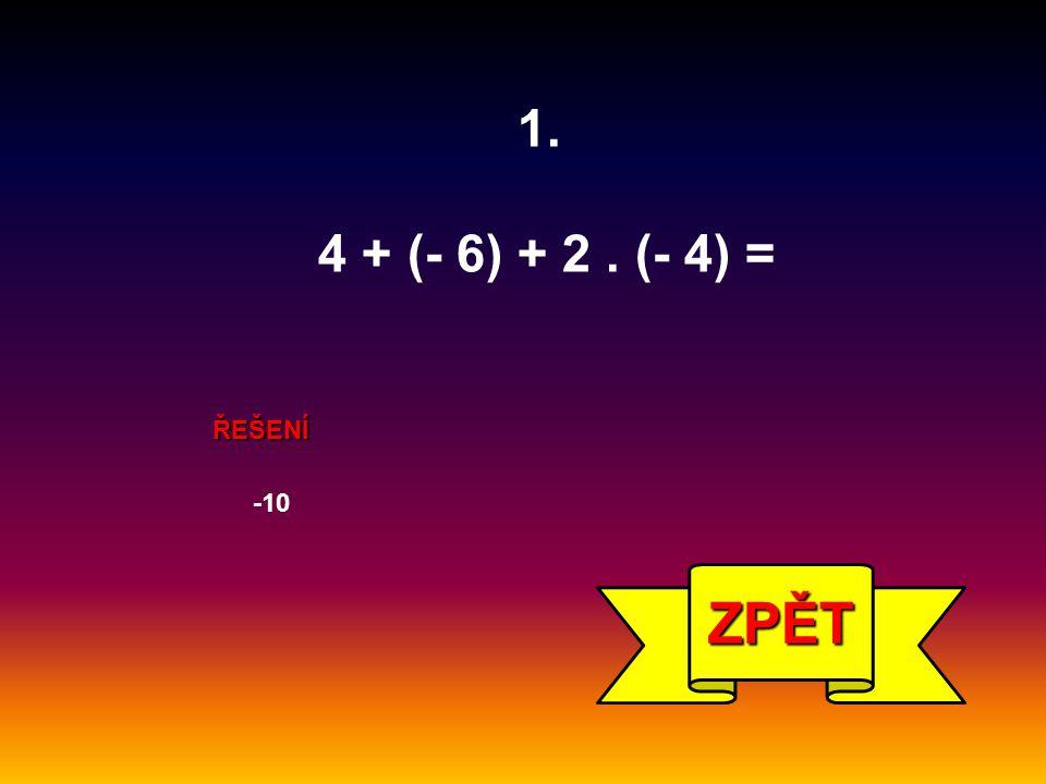 1. 4 + (- 6) + 2 . (- 4) = ŘEŠENÍ -10 ZPĚT