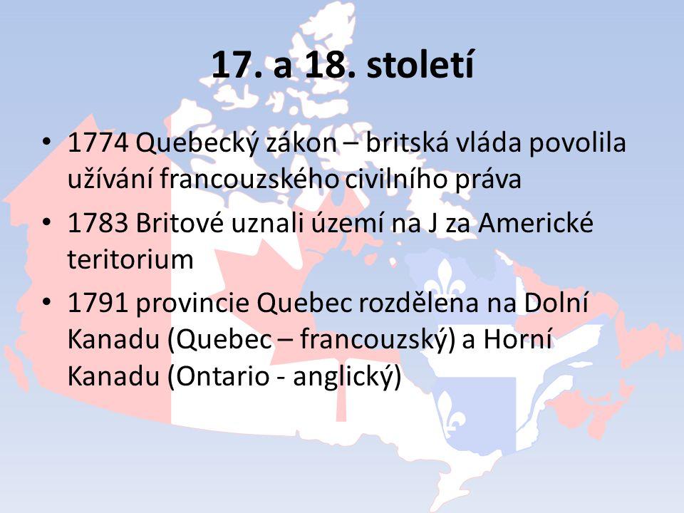17. a 18. století 1774 Quebecký zákon – britská vláda povolila užívání francouzského civilního práva.