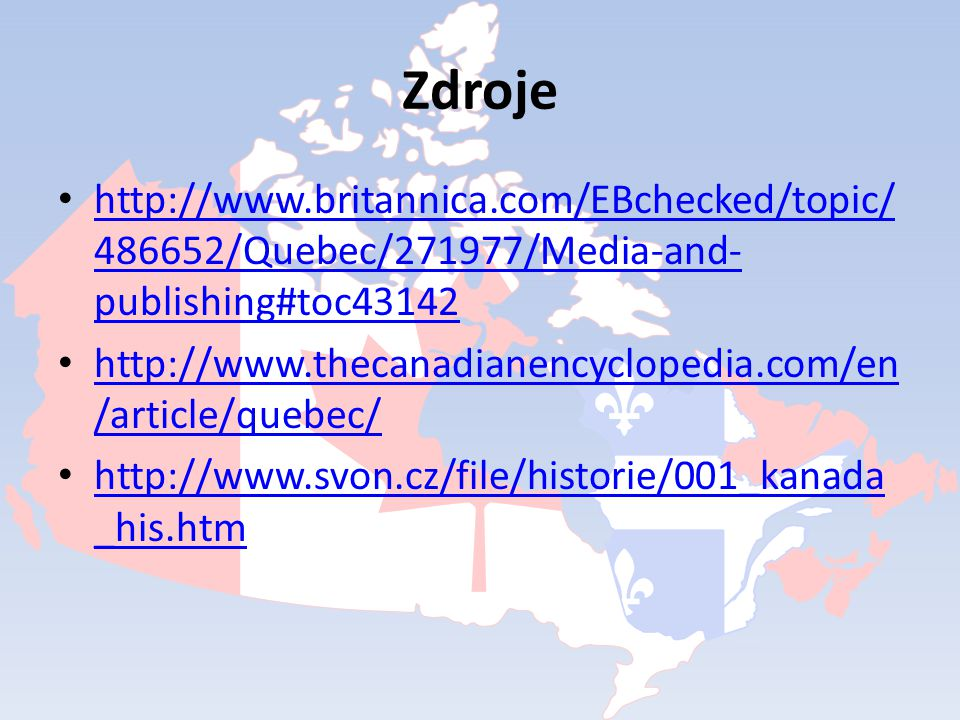 Zdroje http://www.britannica.com/EBchecked/topic/486652/Quebec/271977/Media-and-publishing#toc43142.