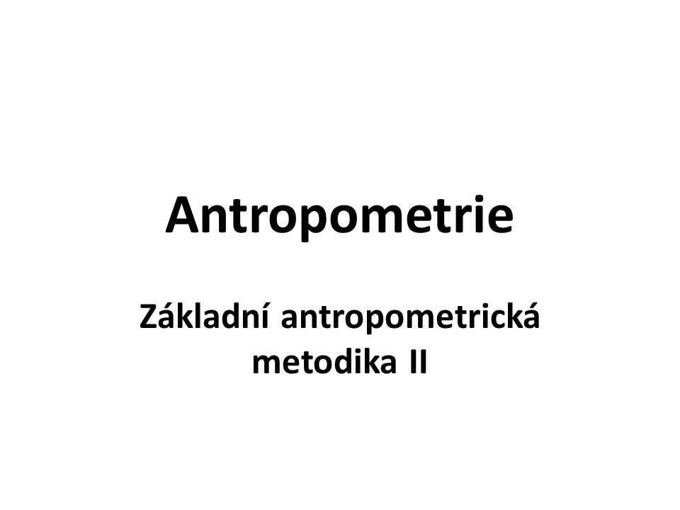 Základní antropometrická metodika II