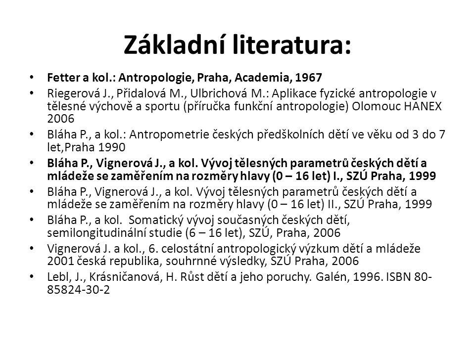 Základní literatura: Fetter a kol.: Antropologie, Praha, Academia, 1967.