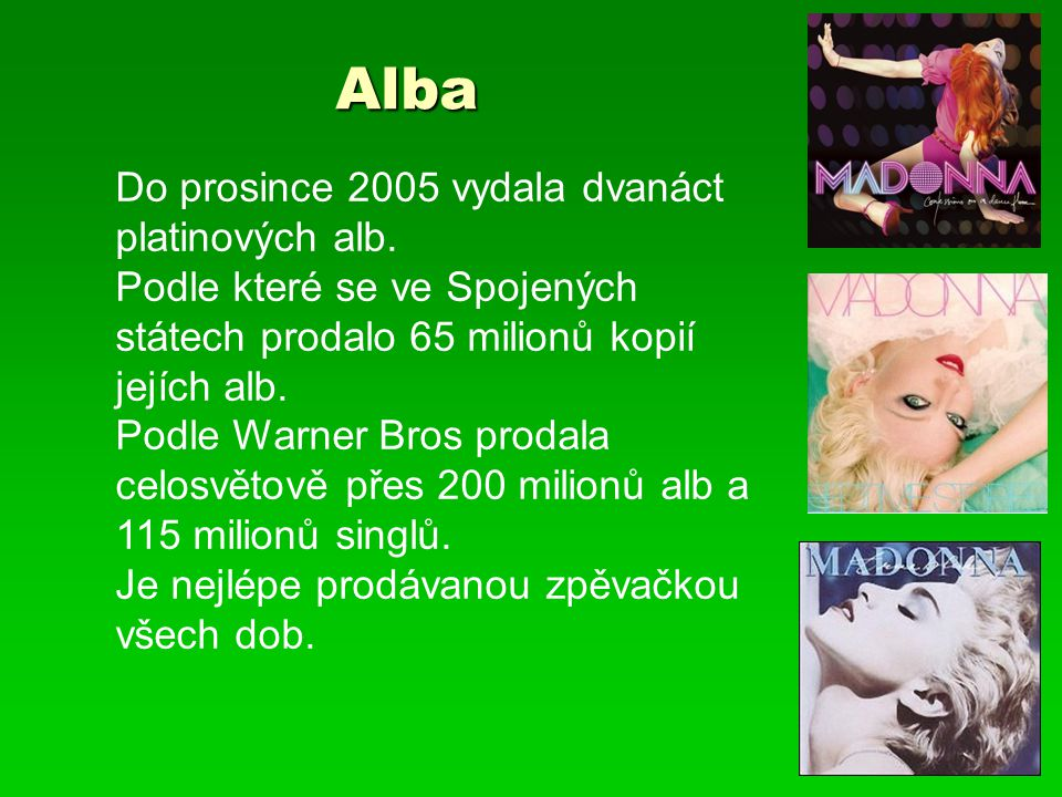 Alba Do prosince 2005 vydala dvanáct platinových alb.