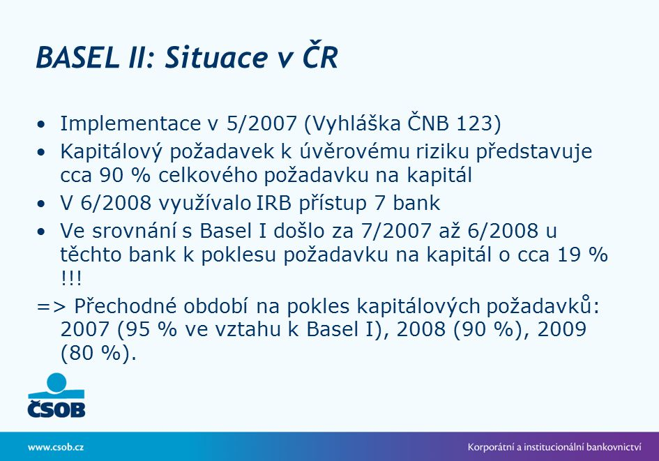 BASEL II: Situace v ČR Implementace v 5/2007 (Vyhláška ČNB 123)