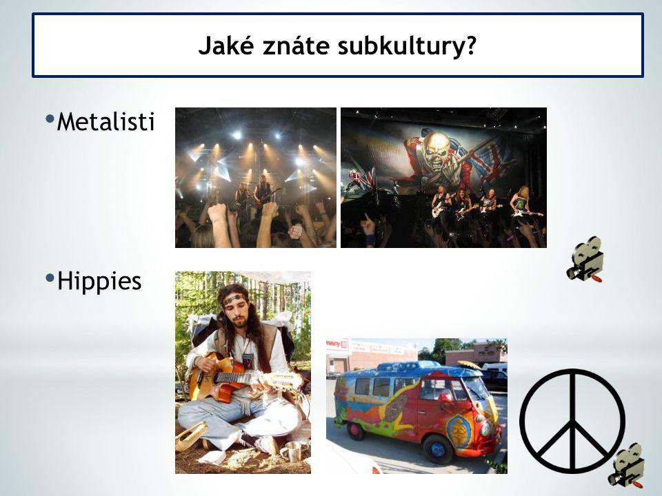 Jaké znáte subkultury Metalisti Hippies