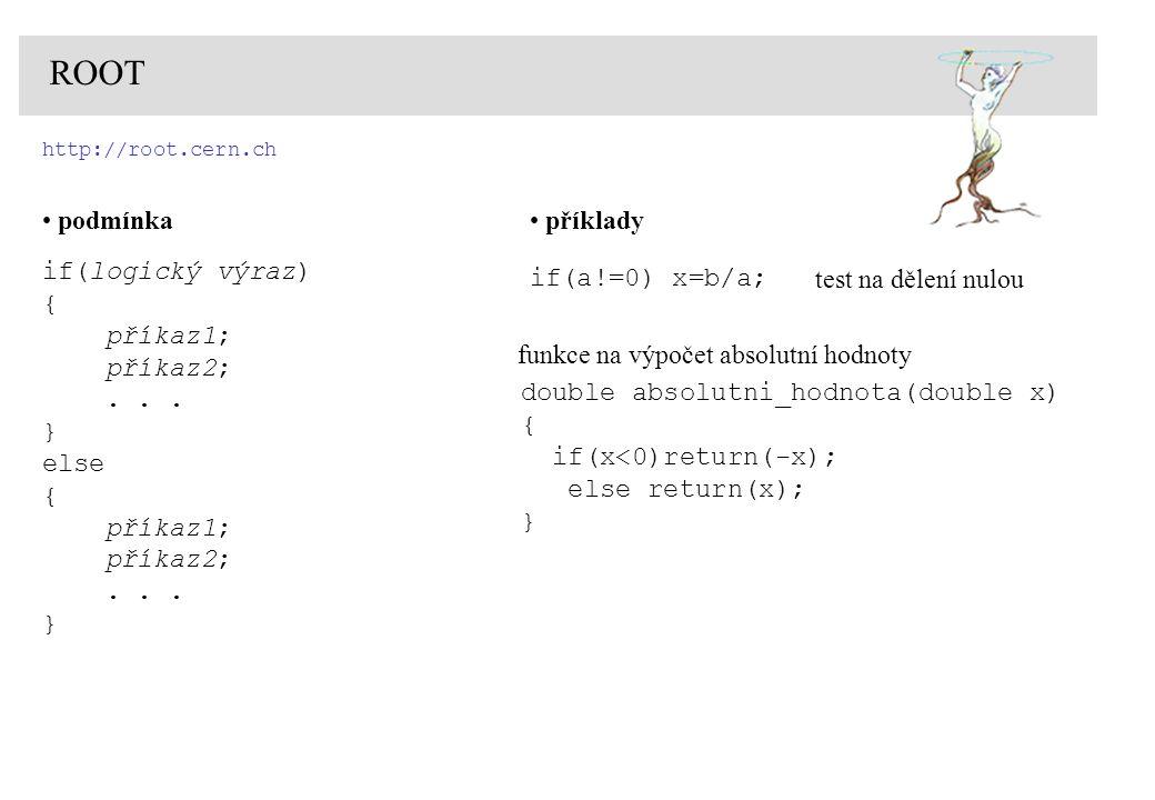 ROOT podmínka příklady if(a!=0) x=b/a; test na dělení nulou