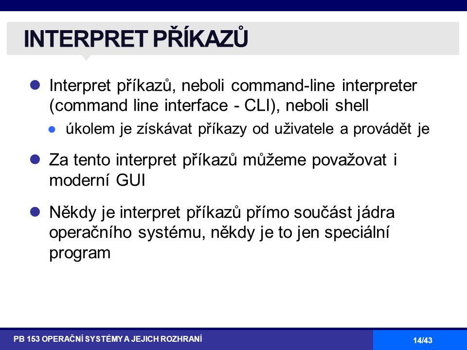 INTERPRET PŘÍKAZŮ Interpret příkazů, neboli command-line interpreter (command line interface - CLI), neboli shell.