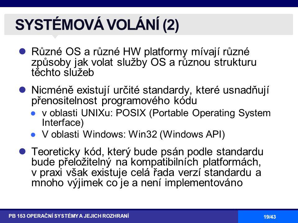 SYSTÉMOVÁ VOLÁNÍ (2) Různé OS a různé HW platformy mívají různé způsoby jak volat služby OS a různou strukturu těchto služeb.