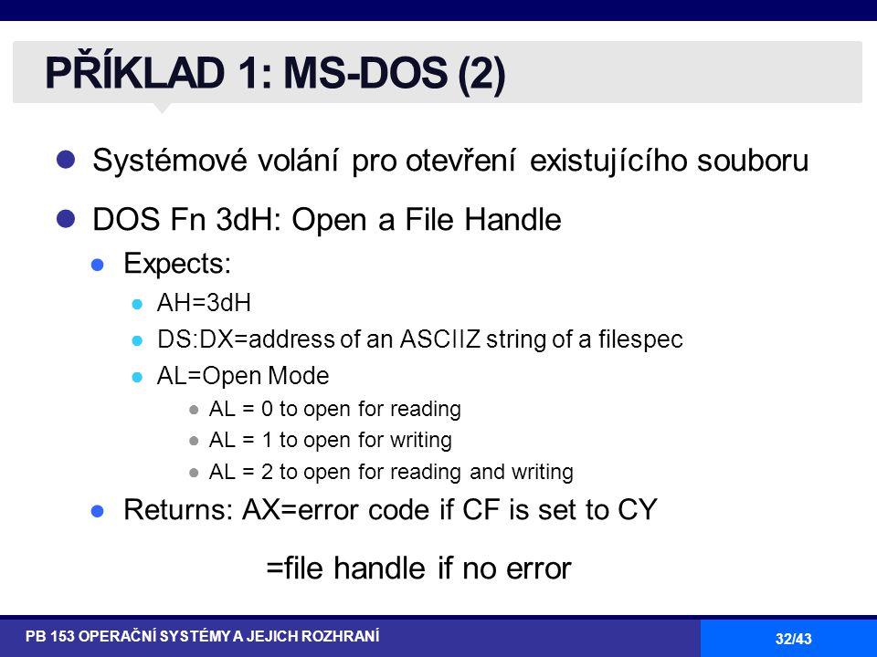 PŘÍKLAD 1: MS-DOS (2) Systémové volání pro otevření existujícího souboru. DOS Fn 3dH: Open a File Handle.